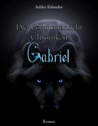 Die Vollmondnacht Chroniken - Gabriel: 1 (Die Vollmondnacht Chroniken #2)