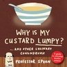 Why is My Custard Lumpy?: And Other Culinary Conundrums