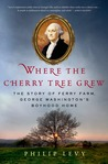 Where the Cherry Tree Grew: The Story of Ferry Farm, George Washington's Boyhood Home