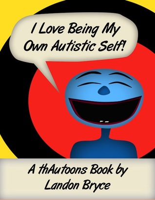 I Love Being My Own Autistic Self! A thAutoons Book