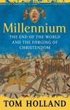 Millennium: The End of the World and the Forging of Christendom. Tom Holland
