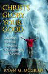 Christ's Glory, Your Good: Salvation Planned, Promised, Accomplished, and Applied