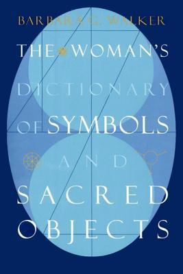 The Woman's Dictionary of Symbols and Sacred Objects by Barbara G. Walker