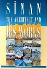 Sinan: the Architect and His Works