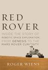 Red Rover: Inside the Story of Robotic Space Exploration, from Genesis to the Mars Rover Curiosity