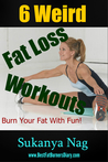 6 Weird Fat Loss Workouts: Burn Your Fat With Fun!