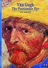 Van Gogh: The Passionate Eye
