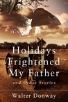 Holidays Frightened My Father and Other Stories