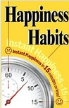 Happiness Habits: Instant Happiness In 15 Minutes Or Less!