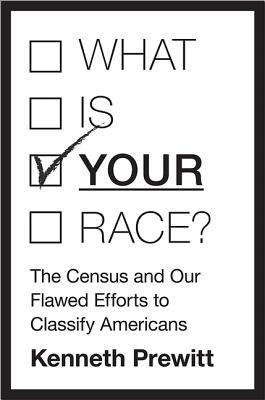 What Is Your Race?: The Census and Our Flawed Efforts to Classify Americans