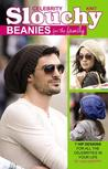 Knit Celebrity Slouchy Beanies for the Family: 7 Hip Designs for All the Celebrities in Your Life