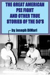 The Great American Pee Fight And Other True Stories Of The 50's