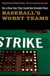 On a Clear Day They Could See Seventh Place: Baseball's Worst Teams