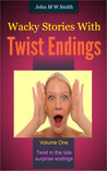 Wacky Stories with Twist Endings vol 1
