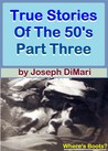 True Stories of the 50's Part Three