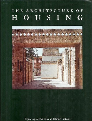 The Architecture of Housing: Exploring Architecture in Islamic Cultures
