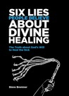 6 Lies People Believe About Divine Healing by Steve Bremner