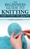 The Beginners Guide To Knitting - Learn How To Knit The Easy Way