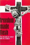 Freedom Made Flesh: The Mission Of Christ And His Church