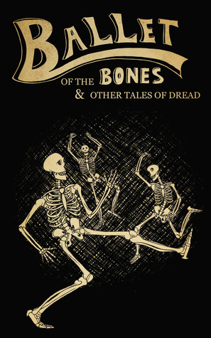 Ballet of the Bones (The Macabre Collection)