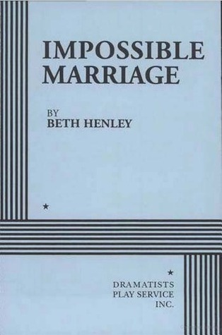 Impossible Marriage by Beth Henley
