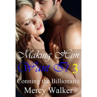 Making Him Want It: Revelations (Conning the Billionaire #3)