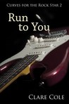 Run to You (Curves for the Rockstar #2)