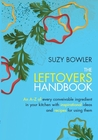 The Leftovers Handbook: An A-Z of Every Conceivable Ingredient in Your Kitchen with Inspirational Ideas and Recipes for Using Them