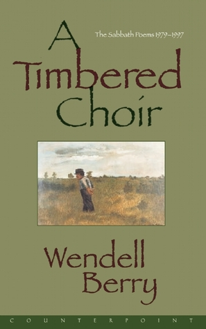 A Timbered Choir by Wendell Berry