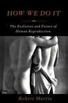 How We Do It: The Evolution and Future of Human Reproduction