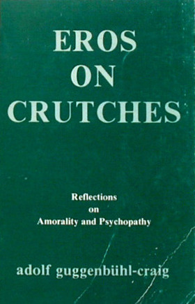 Eros on Crutches: Reflections on Amorality and Psychopathy