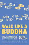 Walk Like a Buddha: Even if Your Boss Sucks, Your Ex Is Torturing You, and You're Hungover Again