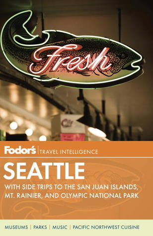 Fodor's Seattle, 5th Edition by Fodor's Travel Publications...