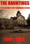 The Hauntings: A Collection of the Best True Paranormal Stories