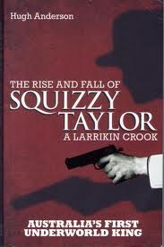 Larrikin Crook; The Rise And Fall Of Squizzy Taylor