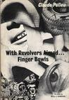 With Revolvers Aimed... Finger Bowls by Claude Pelieu