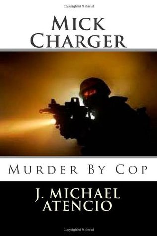 Mick Charger's Murder By Cop