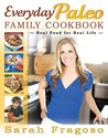 Everyday Paleo Family Cookbook: Real Food for Real Life