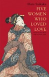 Five Women Who Loved Love: Amorous Tales from 17th-Century Japan
