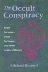 The Occult Conspiracy: Secret Societies--Their Influence and Power in World History
