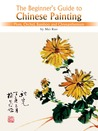 The Beginner's Guide to Chinese Painting Series-Plum, Orchid, Bamboo and Chrysanthemum