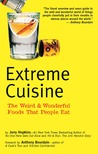 Extreme Cuisine: The Weird  Wonderful Foods that People Eat