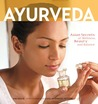 Ayurveda: Asian Secrets of Wellness, Beauty and Balance