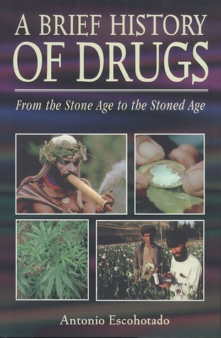 A Brief History of Drugs: From the Stone Age to the Stoned Age