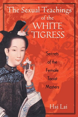 The Sexual Teachings of the White Tigress: Secrets of the Female ...