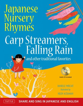 Japanese Nursery Rhymes: Carp Streamers, Falling Rain and Other Traditional Favorites (Share and Sing in Japanese & English; includes Audio CD)