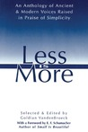 Less Is More: An Anthology of Ancient & Modern Voices Raised in Praise of Simplicity