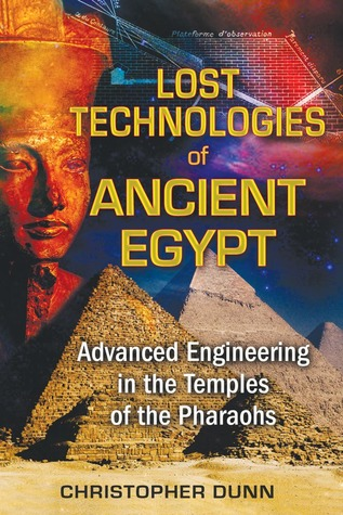 Lost Technologies of Ancient Egypt: Advanced Engineering in the Temples of the Pharaohs