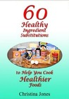 60 Ingredient Substitutions To Help You Cook Healthier Foods While Eating the Foods You Love (15 Practical Solutions)