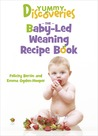 Yummy Discoveries: The Baby-Led Weaning Recipe Book. Felicity Bertin and Emma Ogden-Hooper